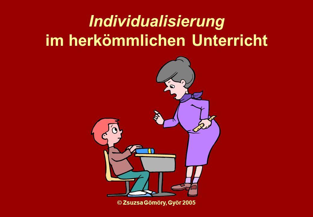 © Zsuzsa Gömöry, Györ 2005 Individualisierung im herkömmlichen Unterricht