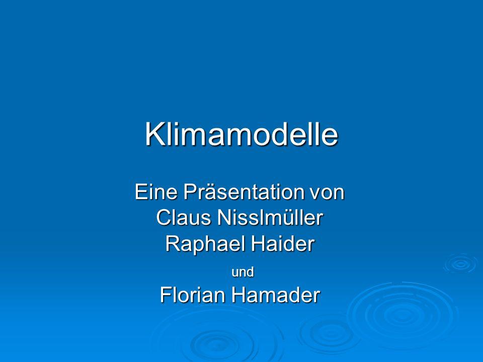 Klimamodelle Eine Präsentation von Claus Nisslmüller Raphael Haider und und Florian Hamader