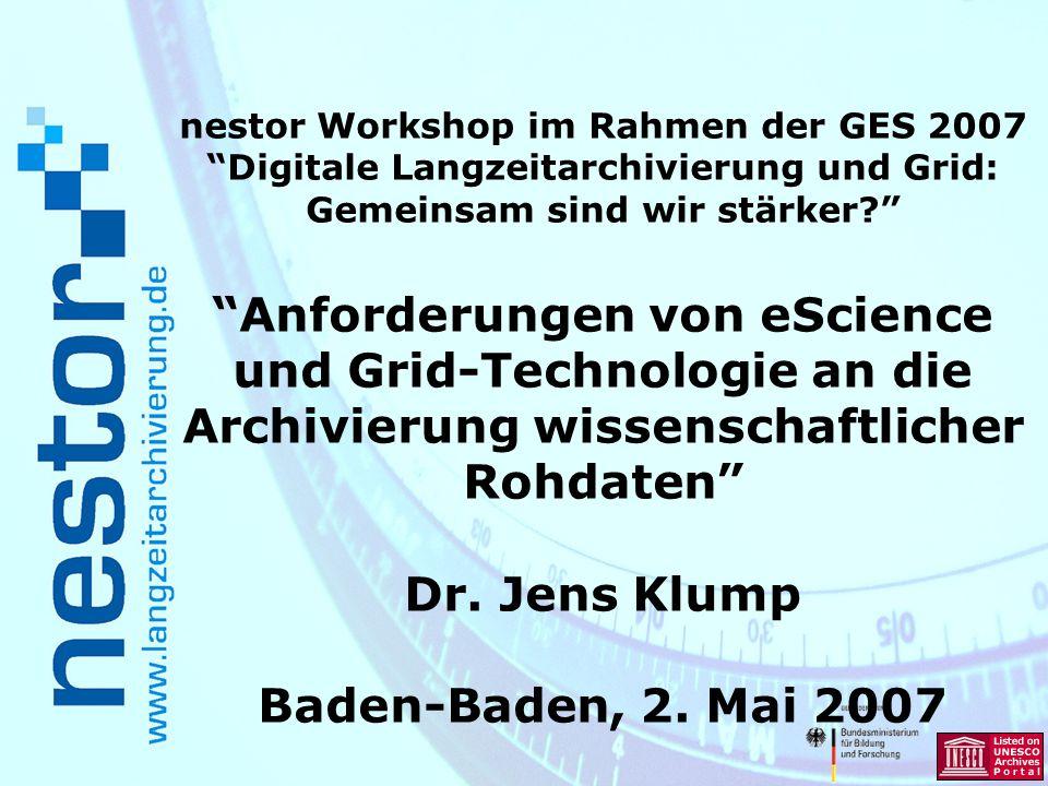 nestor Workshop im Rahmen der GES 2007 Digitale Langzeitarchivierung und Grid: Gemeinsam sind wir stärker? Anforderungen von eScience und Grid-Technol