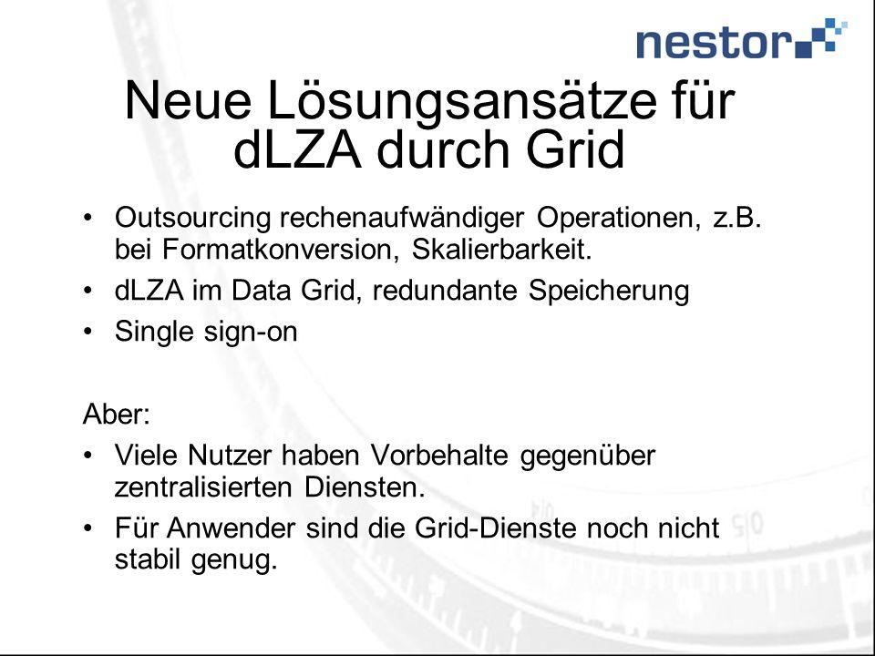 Neue Lösungsansätze für dLZA durch Grid Outsourcing rechenaufwändiger Operationen, z.B. bei Formatkonversion, Skalierbarkeit. dLZA im Data Grid, redun