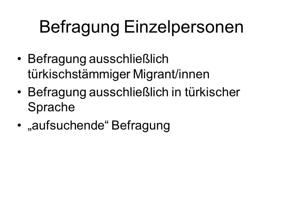 Befragung Einzelpersonen Befragung ausschließlich türkischstämmiger Migrant/innen Befragung ausschließlich in türkischer Sprache aufsuchende Befragung
