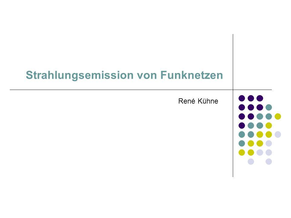 Strahlungsemission von Funknetzen René Kühne