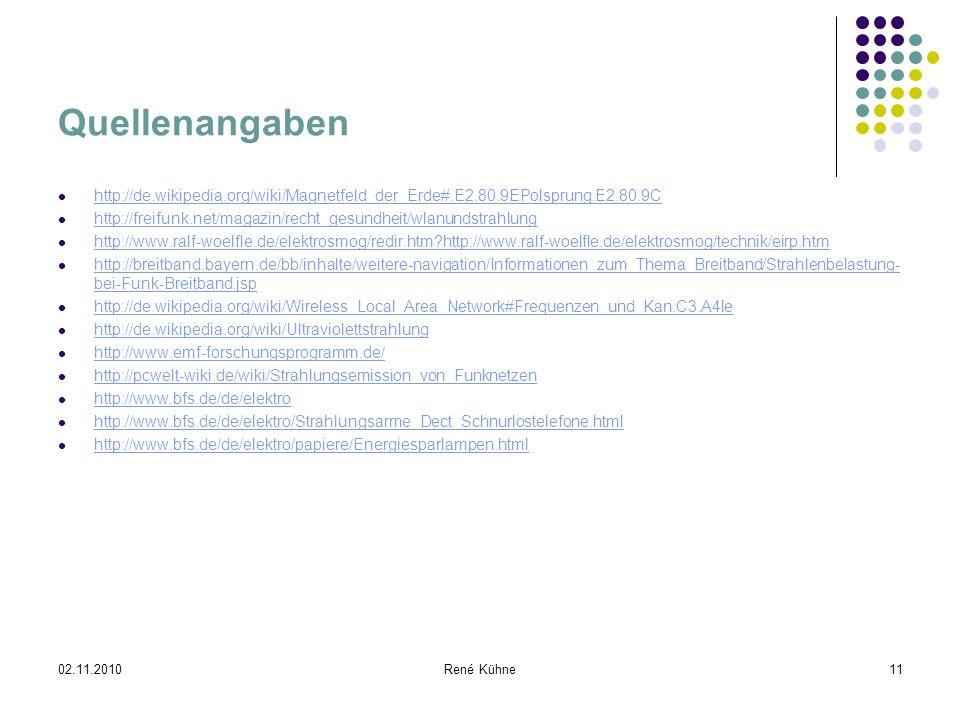 02.11.2010René Kühne11 Quellenangaben http://de.wikipedia.org/wiki/Magnetfeld_der_Erde#.E2.80.9EPolsprung.E2.80.9C http://freifunk.net/magazin/recht_g