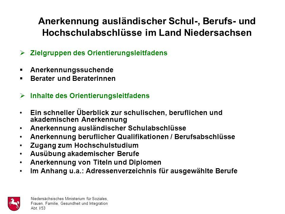 Niedersächsisches Ministerium für Soziales, Frauen, Familie, Gesundheit und Integration Abt. I/53 Anerkennung ausländischer Schul-, Berufs- und Hochsc