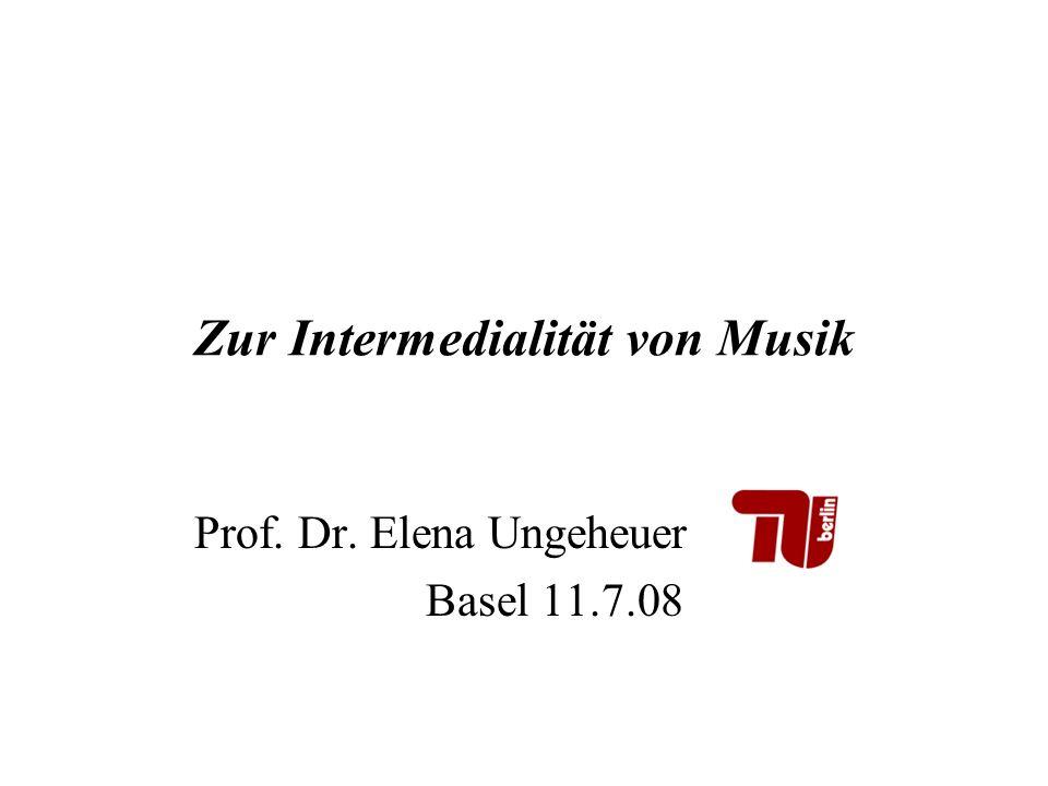 Zur Intermedialität von Musik Prof. Dr. Elena Ungeheuer Basel 11.7.08