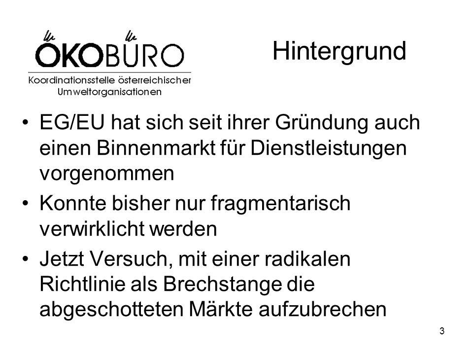 3 Hintergrund EG/EU hat sich seit ihrer Gründung auch einen Binnenmarkt für Dienstleistungen vorgenommen Konnte bisher nur fragmentarisch verwirklicht werden Jetzt Versuch, mit einer radikalen Richtlinie als Brechstange die abgeschotteten Märkte aufzubrechen