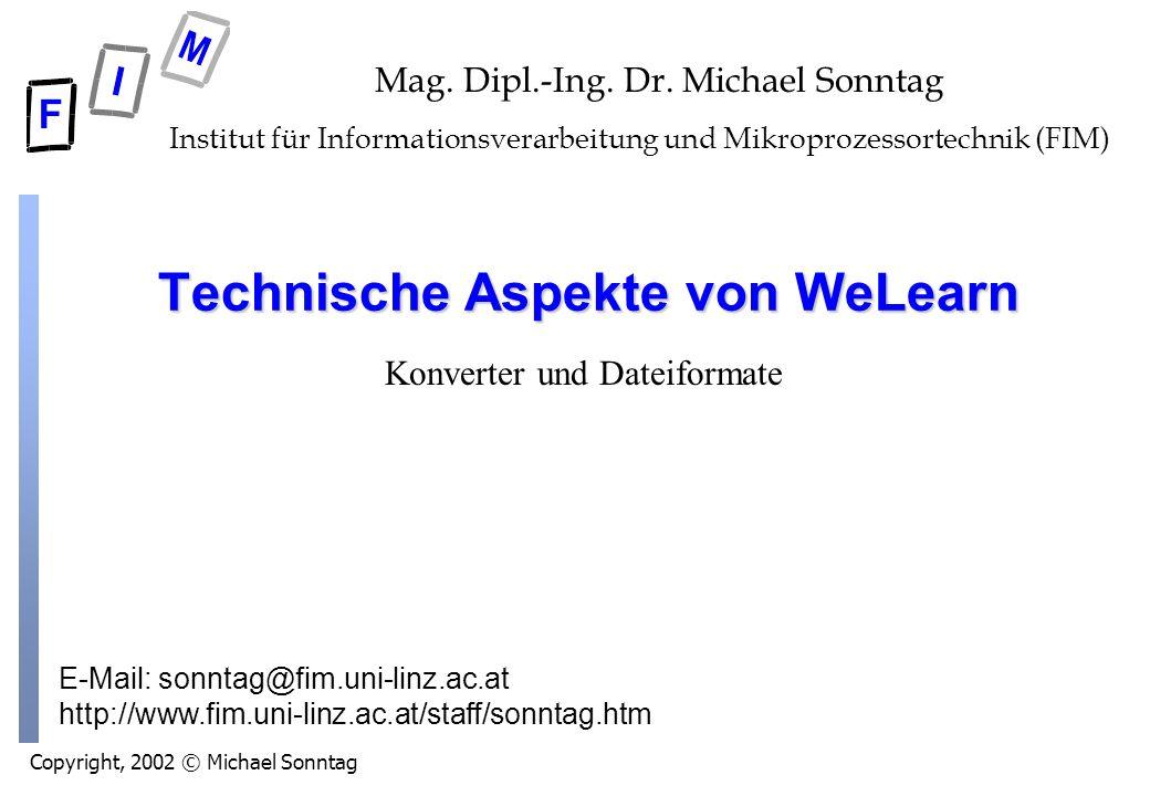 Michael Sonntag12 Technische Aspekte von WeLearn Dateiformate (4) l PPT (Proprietär: Microsoft) èFür Präsentationen: Folien + Animation »Andere Elemente (Musik, Video) können eingebettet werden èFür Vorträge geeignet (Ohne den mündl.
