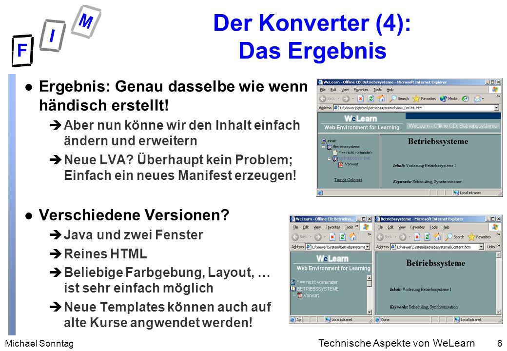 Michael Sonntag6 Technische Aspekte von WeLearn Der Konverter (4): Das Ergebnis l Ergebnis: Genau dasselbe wie wenn händisch erstellt.