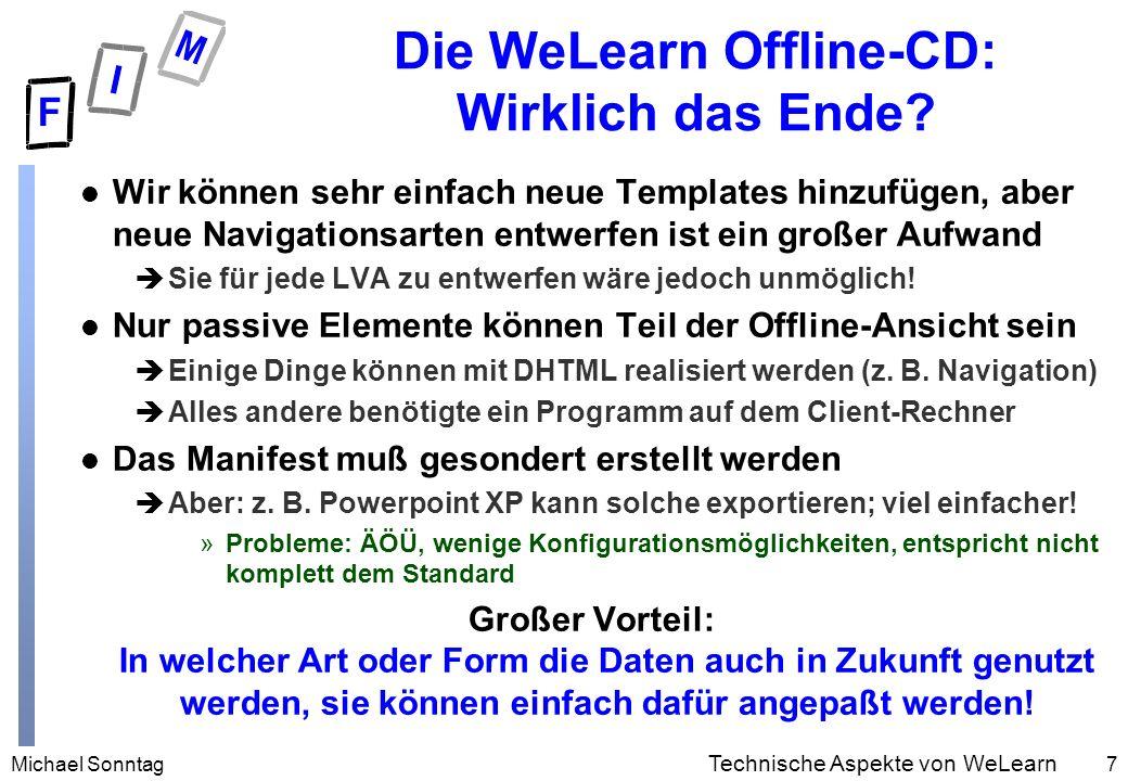 Michael Sonntag8 Technische Aspekte von WeLearn Dateiformate Überblick l HTML, WAV, AVI, GIF, JPEG, PDF, PPT, DOC, … ???????.