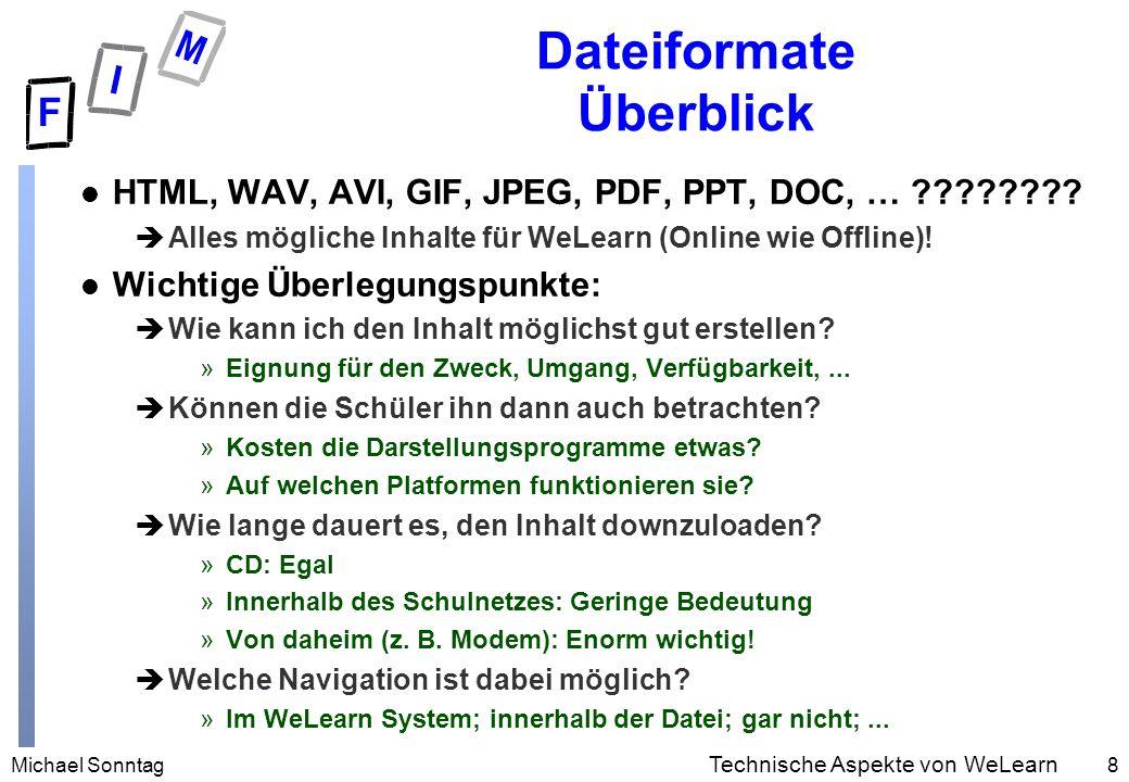 Michael Sonntag8 Technische Aspekte von WeLearn Dateiformate Überblick l HTML, WAV, AVI, GIF, JPEG, PDF, PPT, DOC, … .