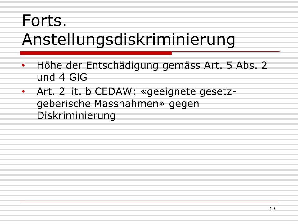 Forts. Anstellungsdiskriminierung Höhe der Entschädigung gemäss Art. 5 Abs. 2 und 4 GlG Art. 2 lit. b CEDAW: «geeignete gesetz- geberische Massnahmen»