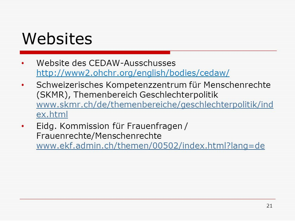 Websites Website des CEDAW-Ausschusses http://www2.ohchr.org/english/bodies/cedaw/ Schweizerisches Kompetenzzentrum für Menschenrechte (SKMR), Themenb