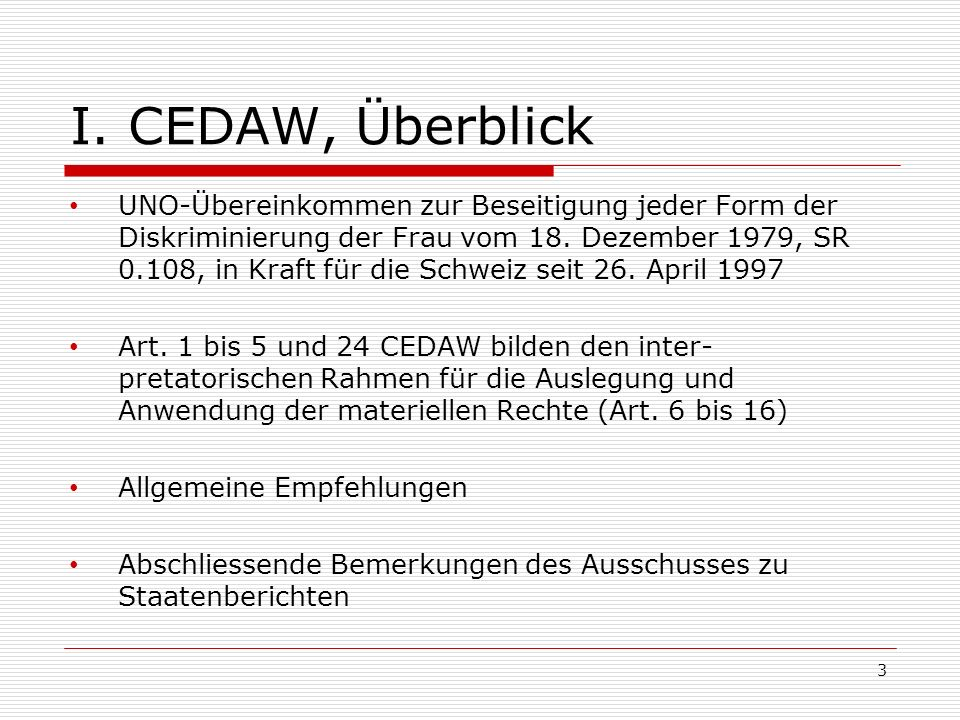 I. CEDAW, Überblick UNO-Übereinkommen zur Beseitigung jeder Form der Diskriminierung der Frau vom 18. Dezember 1979, SR 0.108, in Kraft für die Schwei