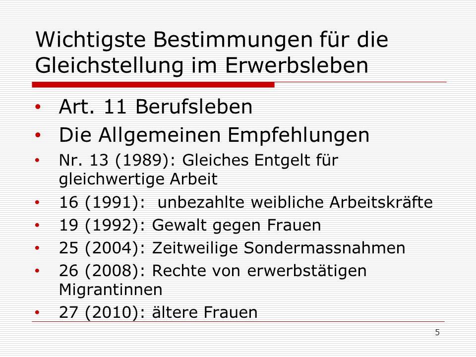 Wichtigste Bestimmungen für die Gleichstellung im Erwerbsleben Art. 11 Berufsleben Die Allgemeinen Empfehlungen Nr. 13 (1989): Gleiches Entgelt für gl