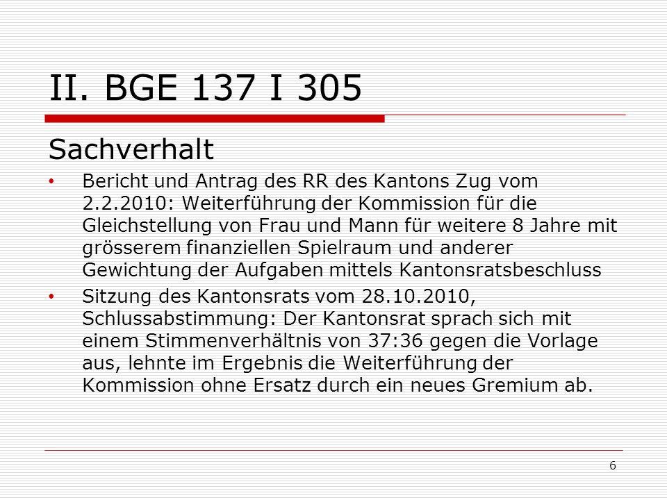 II. BGE 137 I 305 Sachverhalt Bericht und Antrag des RR des Kantons Zug vom 2.2.2010: Weiterführung der Kommission für die Gleichstellung von Frau und