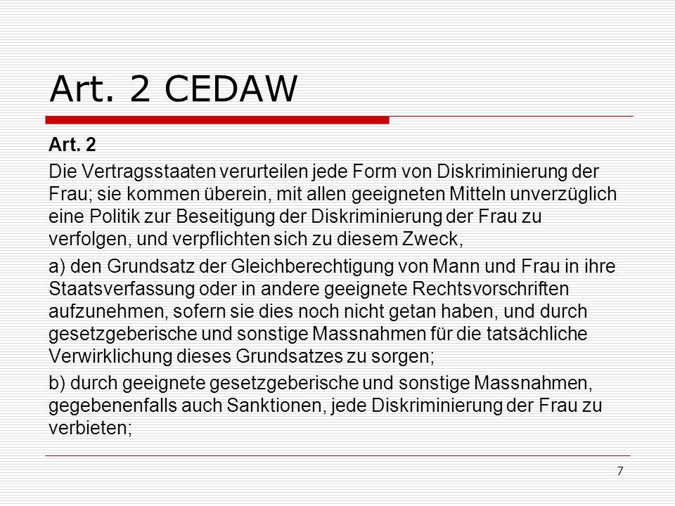 Art. 2 CEDAW Art. 2 Die Vertragsstaaten verurteilen jede Form von Diskriminierung der Frau; sie kommen überein, mit allen geeigneten Mitteln unverzügl
