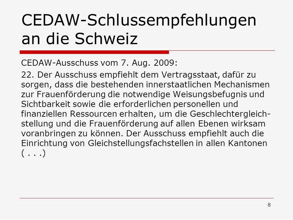 CEDAW-Schlussempfehlungen an die Schweiz CEDAW-Ausschuss vom 7. Aug. 2009: 22. Der Ausschuss empfiehlt dem Vertragsstaat, dafür zu sorgen, dass die be