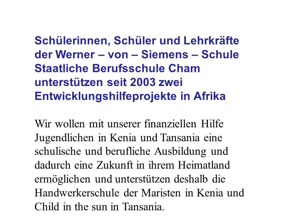 Schülerinnen, Schüler und Lehrkräfte der Werner – von – Siemens – Schule Staatliche Berufsschule Cham unterstützen seit 2003 zwei Entwicklungshilfepro