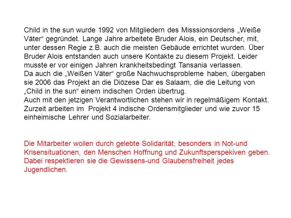 Child in the sun wurde 1992 von Mitgliedern des Misssionsordens Weiße Väter gegründet. Lange Jahre arbeitete Bruder Alois, ein Deutscher, mit, unter d