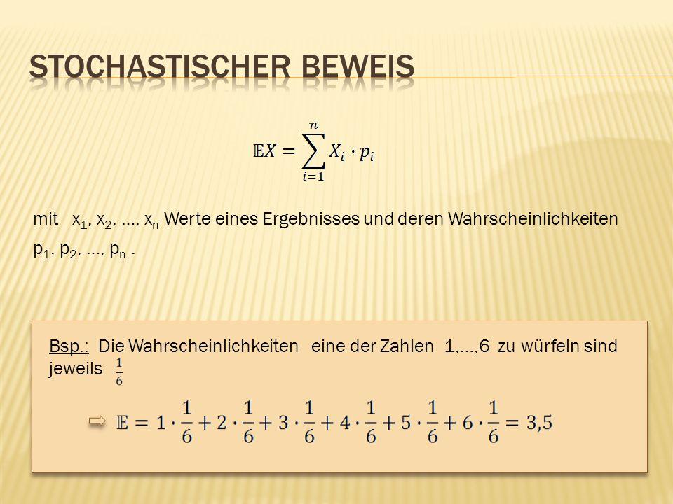 mit x 1, x 2, …, x n Werte eines Ergebnisses und deren Wahrscheinlichkeiten p 1, p 2, …, p n. Bsp.: Die Wahrscheinlichkeiten eine der Zahlen 1,…,6 zu