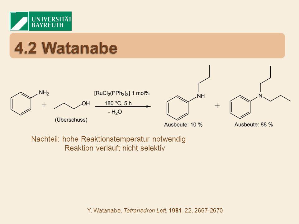Nachteil: hohe Reaktionstemperatur notwendig Reaktion verläuft nicht selektiv Y. Watanabe, Tetrahedron Lett. 1981, 22, 2667-2670