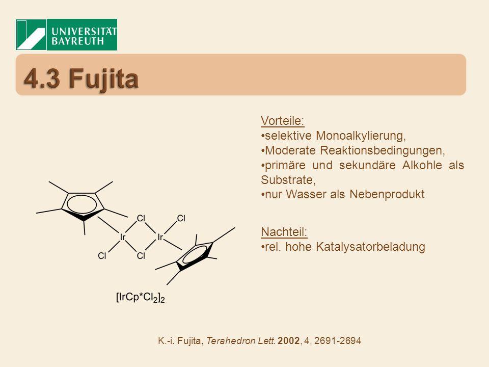 Vorteile: selektive Monoalkylierung, Moderate Reaktionsbedingungen, primäre und sekundäre Alkohle als Substrate, nur Wasser als Nebenprodukt K.-i. Fuj