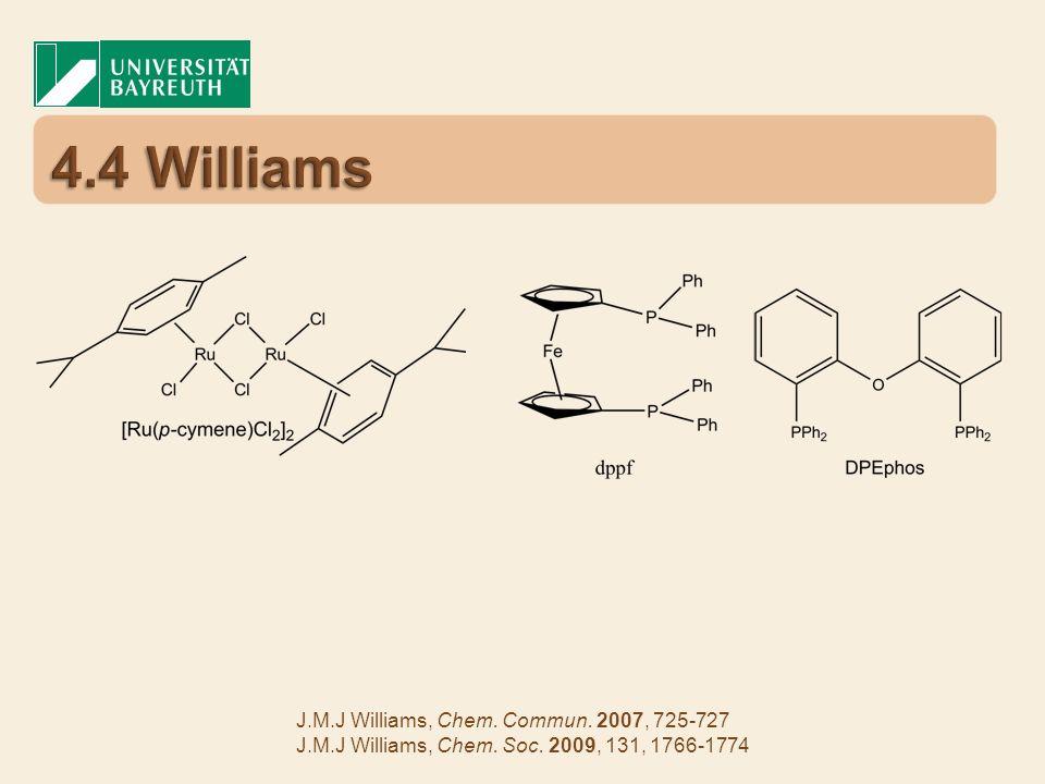 J.M.J Williams, Chem. Commun. 2007, 725-727 J.M.J Williams, Chem. Soc. 2009, 131, 1766-1774