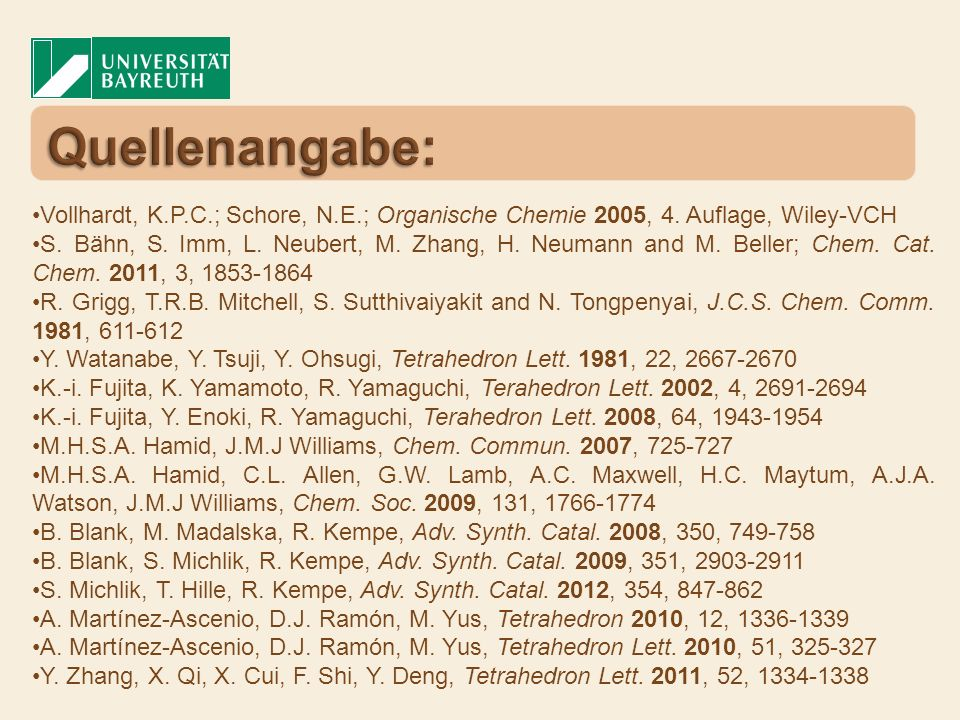 Vollhardt, K.P.C.; Schore, N.E.; Organische Chemie 2005, 4. Auflage, Wiley-VCH S. Bähn, S. Imm, L. Neubert, M. Zhang, H. Neumann and M. Beller; Chem.