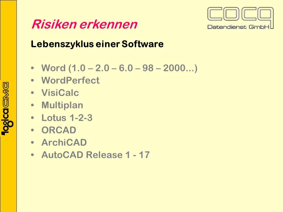 Lebenszyklus einer Software Word (1.0 – 2.0 – 6.0 – 98 – 2000...) WordPerfect VisiCalc Multiplan Lotus 1-2-3 ORCAD ArchiCAD AutoCAD Release 1 - 17 Risiken erkennen