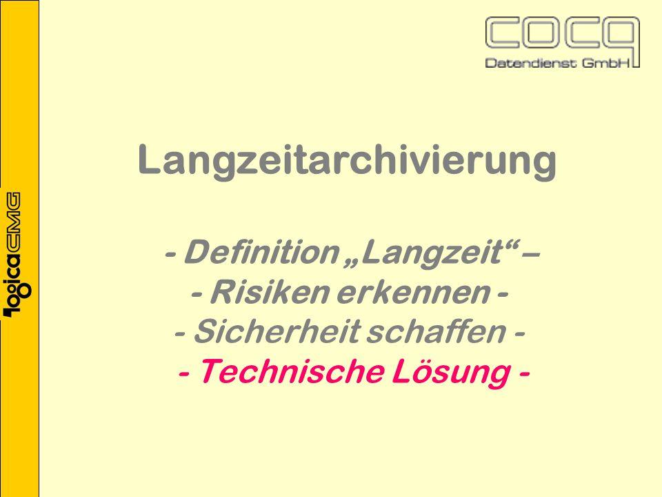 Langzeitarchivierung - Definition Langzeit – - Risiken erkennen - - Sicherheit schaffen - - Technische Lösung -