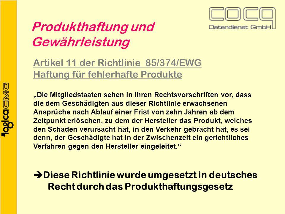 Produkthaftung und Gewährleistung Die Mitgliedstaaten sehen in ihren Rechtsvorschriften vor, dass die dem Geschädigten aus dieser Richtlinie erwachsenen Ansprüche nach Ablauf einer Frist von zehn Jahren ab dem Zeitpunkt erlöschen, zu dem der Hersteller das Produkt, welches den Schaden verursacht hat, in den Verkehr gebracht hat, es sei denn, der Geschädigte hat in der Zwischenzeit ein gerichtliches Verfahren gegen den Hersteller eingeleitet.