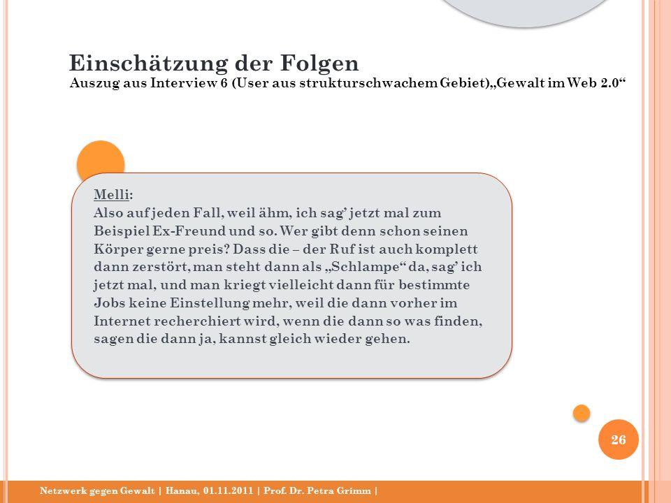 Netzwerk gegen Gewalt | Hanau, 01.11.2011 | Prof. Dr. Petra Grimm | Melli: Also auf jeden Fall, weil ähm, ich sag jetzt mal zum Beispiel Ex-Freund und