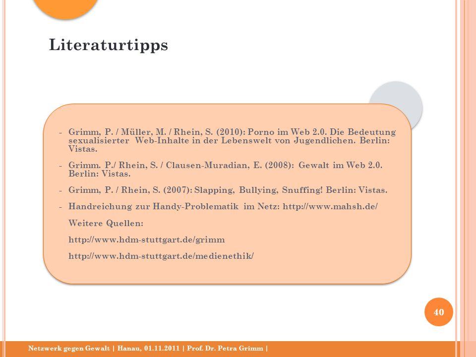 Netzwerk gegen Gewalt | Hanau, 01.11.2011 | Prof. Dr. Petra Grimm | -Grimm, P. / Müller, M. / Rhein, S. (2010): Porno im Web 2.0. Die Bedeutung sexual