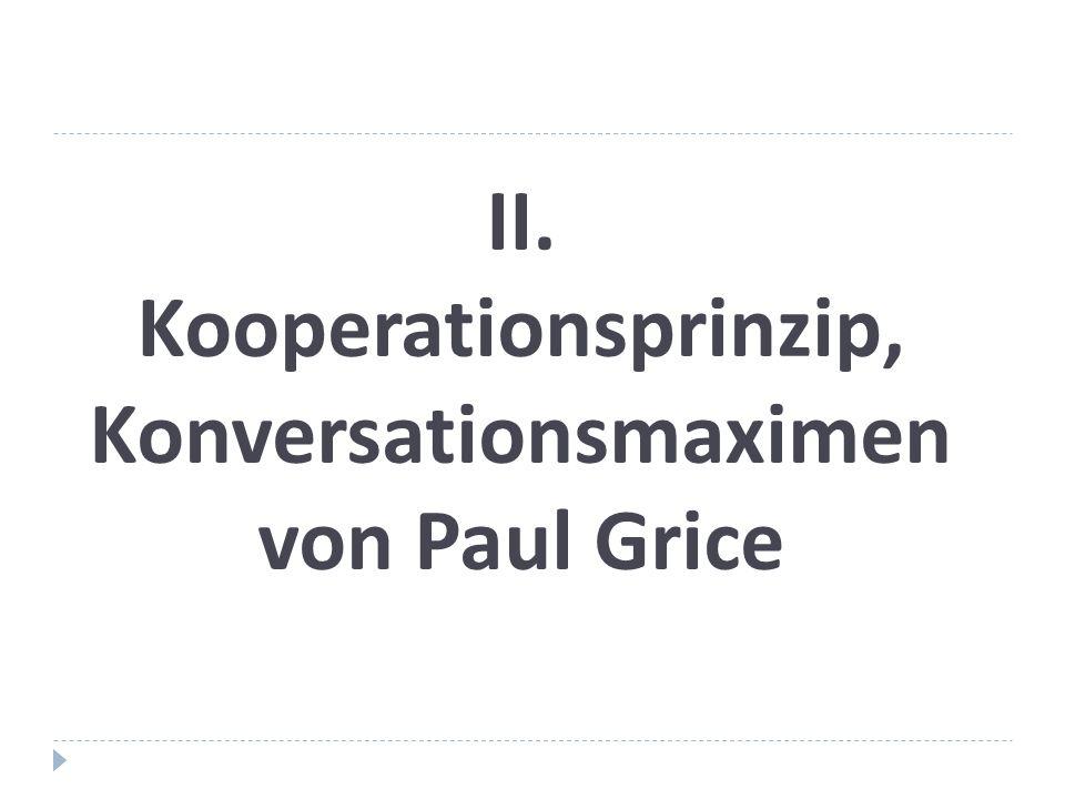 II. Kooperationsprinzip, Konversationsmaximen von Paul Grice