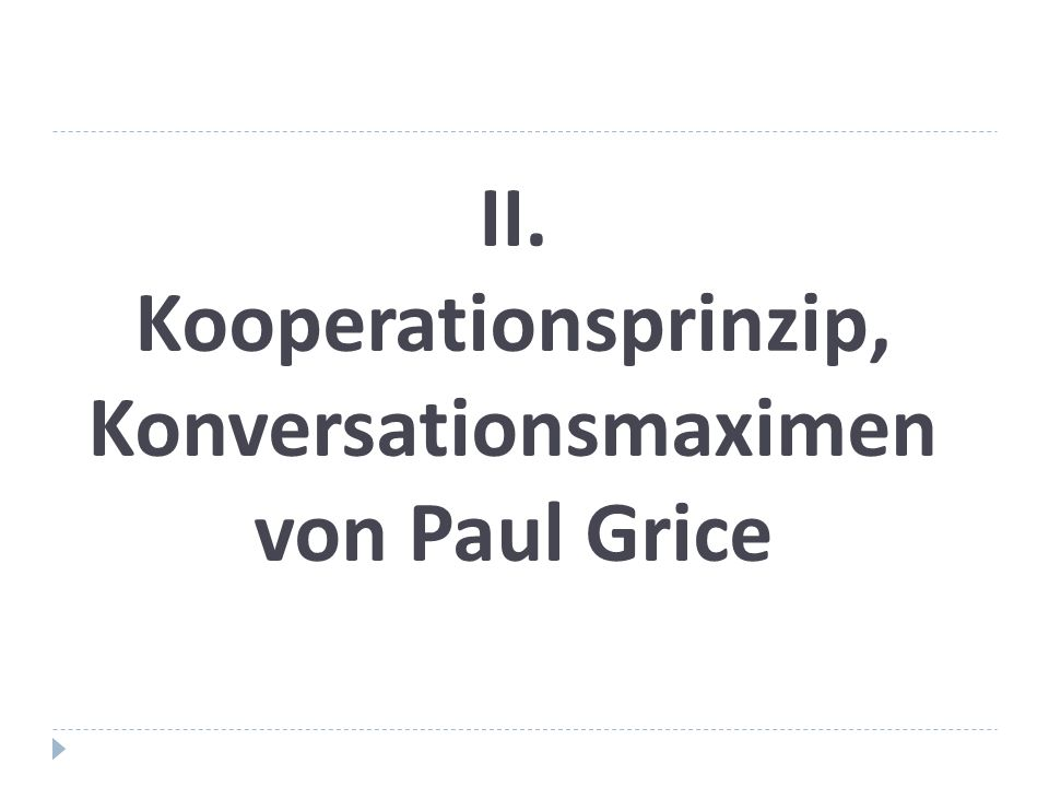 II.1. Zu Paul Grice Herbert Paul Grice (1913-1988), englischer (Sprach-)Philosoph.