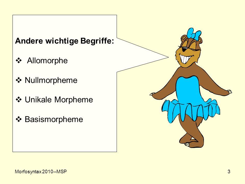 Morfosyntax 2010-- MSP 4 Morpheme Stammmorpheme Affixe (Wortwurzel/ Basismorpheme) Wortbildungsmorpheme Flexionsmorpheme