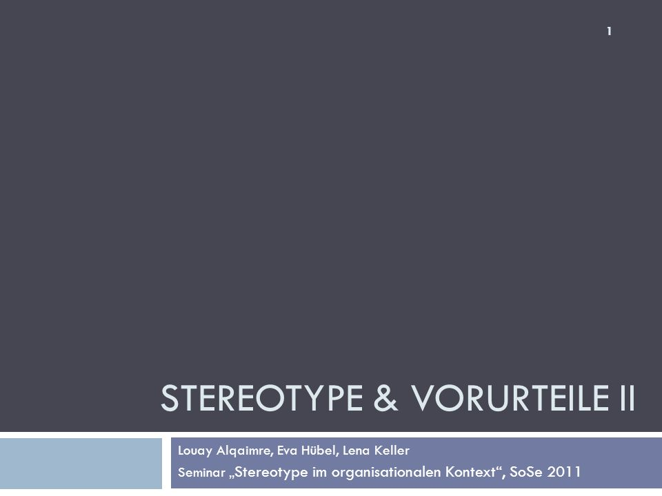 STEREOTYPE & VORURTEILE II Louay Alqaimre, Eva Hübel, Lena Keller Seminar Stereotype im organisationalen Kontext, SoSe 2011 1
