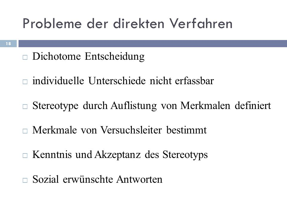 Probleme der direkten Verfahren Dichotome Entscheidung individuelle Unterschiede nicht erfassbar Stereotype durch Auflistung von Merkmalen definiert M