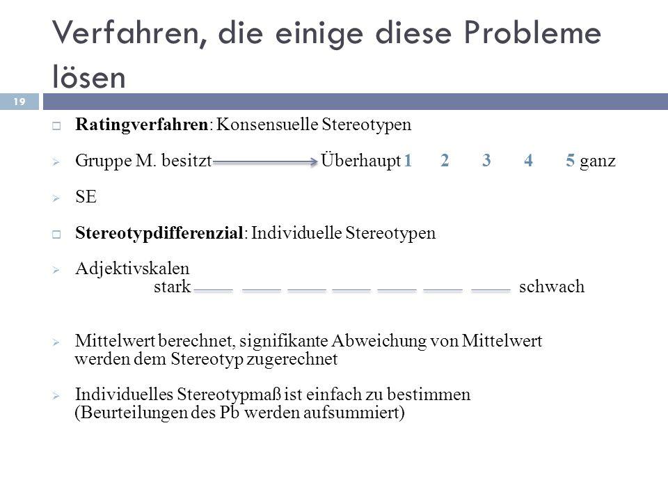 Verfahren, die einige diese Probleme lösen Ratingverfahren: Konsensuelle Stereotypen Gruppe M. besitzt Überhaupt 1 2 3 4 5 ganz SE Stereotypdifferenzi