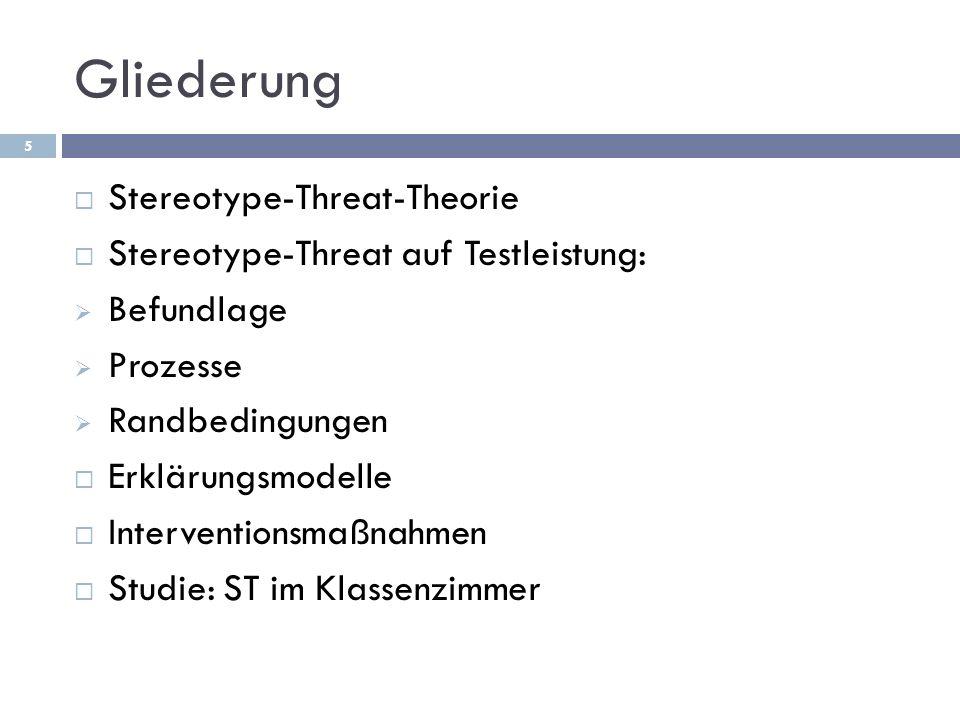 Gliederung Stereotype-Threat-Theorie Stereotype-Threat auf Testleistung: Befundlage Prozesse Randbedingungen Erklärungsmodelle Interventionsmaßnahmen