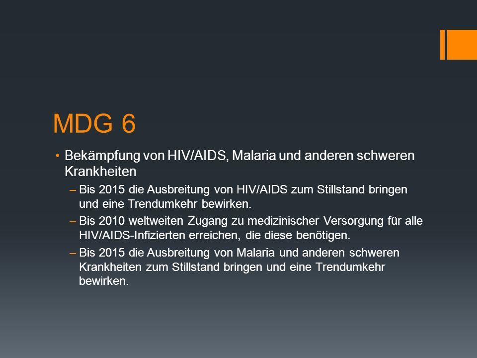 MDG 6 Bekämpfung von HIV/AIDS, Malaria und anderen schweren Krankheiten –Bis 2015 die Ausbreitung von HIV/AIDS zum Stillstand bringen und eine Trendum