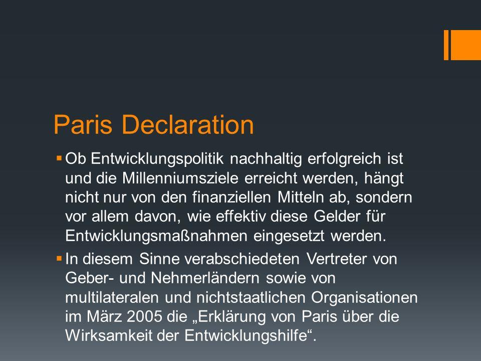 Paris Declaration Ob Entwicklungspolitik nachhaltig erfolgreich ist und die Millenniumsziele erreicht werden, hängt nicht nur von den finanziellen Mit