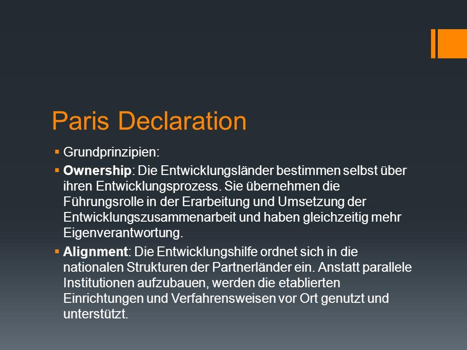 Paris Declaration Grundprinzipien: Ownership: Die Entwicklungsländer bestimmen selbst über ihren Entwicklungsprozess. Sie übernehmen die Führungsrolle