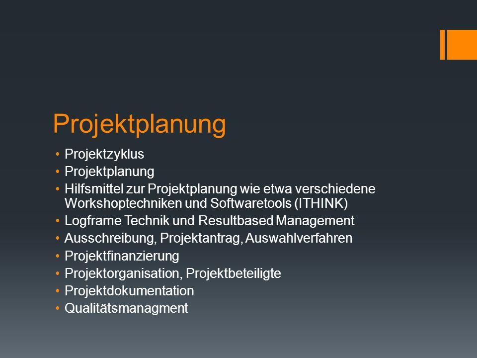 Projektplanung Projektzyklus Projektplanung Hilfsmittel zur Projektplanung wie etwa verschiedene Workshoptechniken und Softwaretools (ITHINK) Logframe