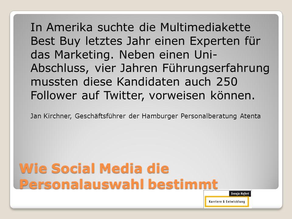 Wie Social Media die Personalauswahl bestimmt In Amerika suchte die Multimediakette Best Buy letztes Jahr einen Experten für das Marketing. Neben eine