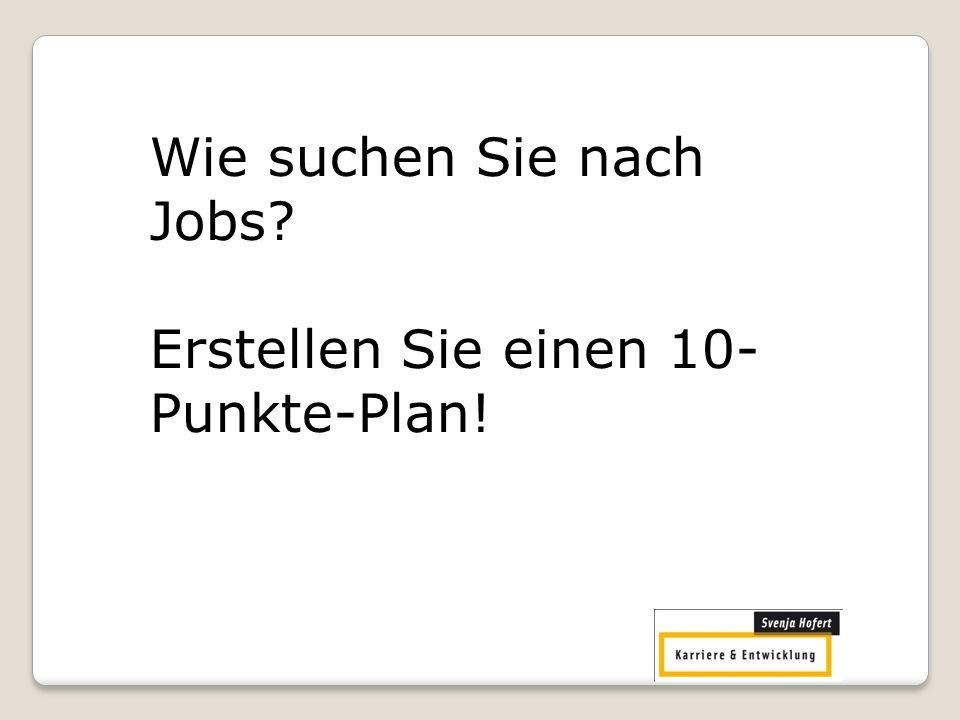 Wie suchen Sie nach Jobs? Erstellen Sie einen 10- Punkte-Plan!