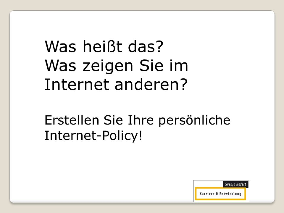 Was heißt das? Was zeigen Sie im Internet anderen? Erstellen Sie Ihre persönliche Internet-Policy!