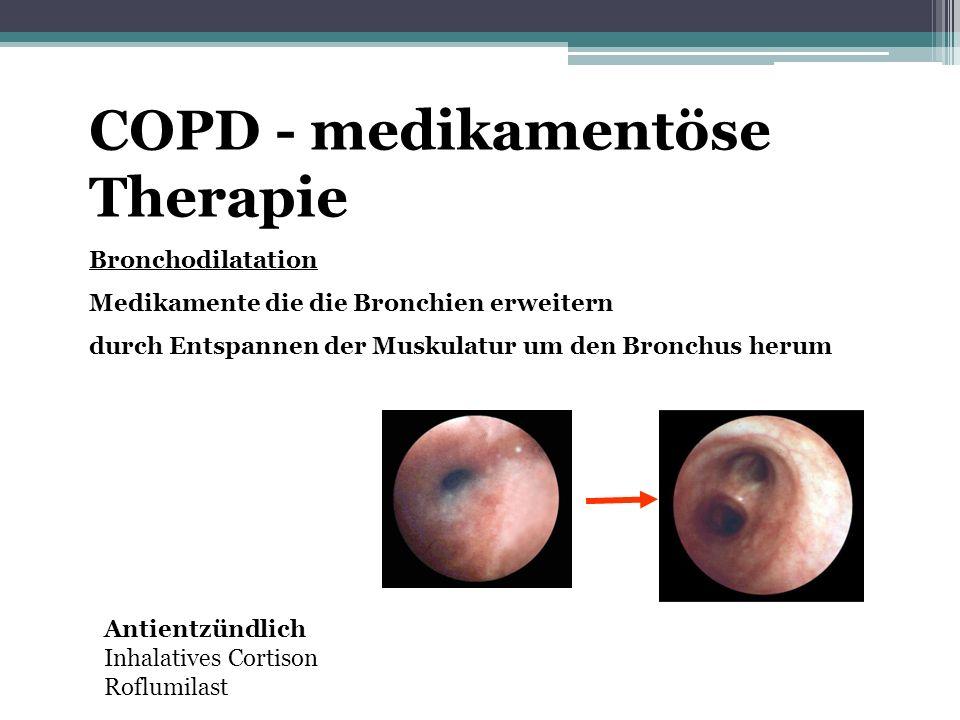 COPD - medikamentöse Therapie Bronchodilatation Medikamente die die Bronchien erweitern durch Entspannen der Muskulatur um den Bronchus herum Antientz