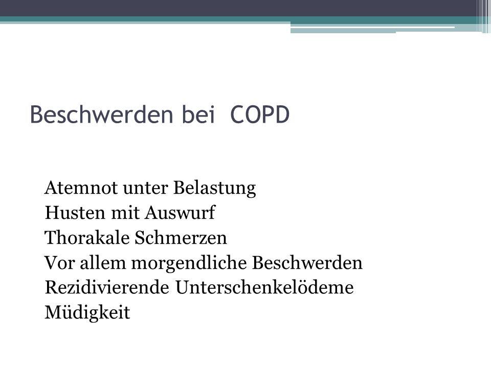 Beschwerden bei COPD Atemnot unter Belastung Husten mit Auswurf Thorakale Schmerzen Vor allem morgendliche Beschwerden Rezidivierende Unterschenkelöde
