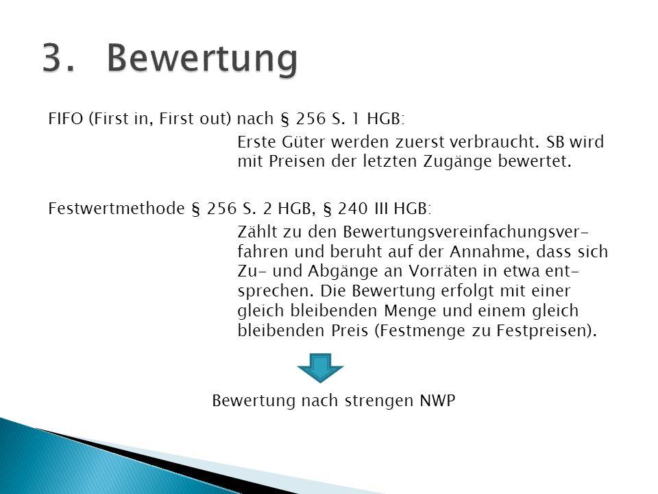 FIFO (First in, First out) nach § 256 S. 1 HGB: Erste Güter werden zuerst verbraucht. SB wird mit Preisen der letzten Zugänge bewertet. Festwertmethod